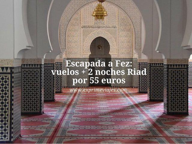 Escapada a Fez vuelos + 2 noches riad por 55 euros