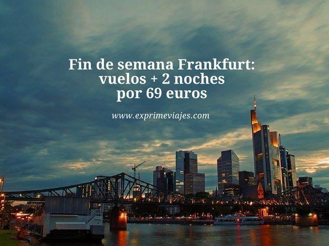 Fin de semana Frankfurt- vuelos + 2 noches por 69 euros