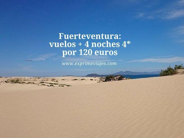 Fuerteventura vuelos + 4 noches 4* por 120 euros