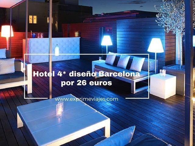 Hotel 4* diseño Barcelona por 26 euros