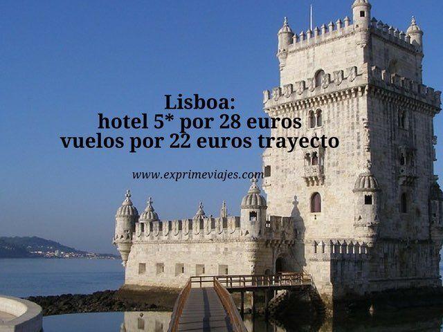 Lisboa hotel 5* por 28 euros y vuelos por 22 euros trayecto