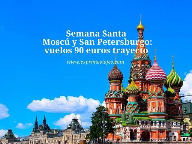 SEMANA SANTA MOSCU Y SAN PETERSBURGO: VUELOS 90EUROS TRAYECTO