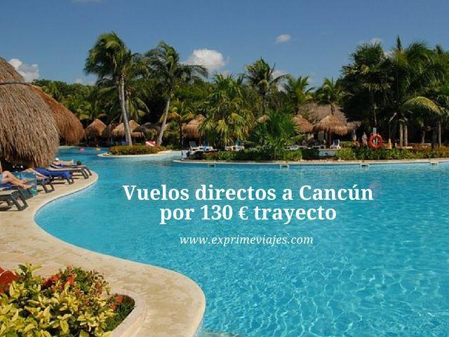 cancún vuelos directos 130 euros trayecto