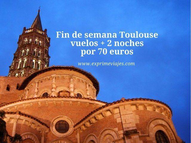 FIN DE SEMANA TOULOUSE: VUELOS + 2 NOCHES POR 70EUROS