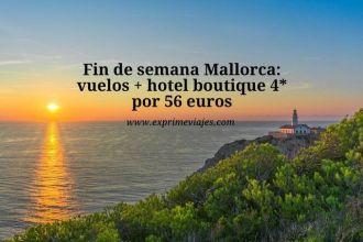 fin de semana mallorca vuelos + hotel boutique 4* por 56 euros