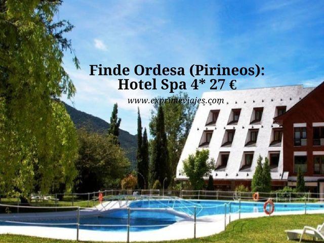 FIN DE SEMANA ORDESA (PIRINEOS): HOTEL SPA 4* POR 27EUROS