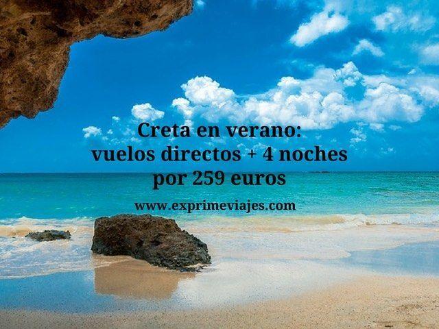 Creta en verano vuelos directos + 4 noches por 259 euros
