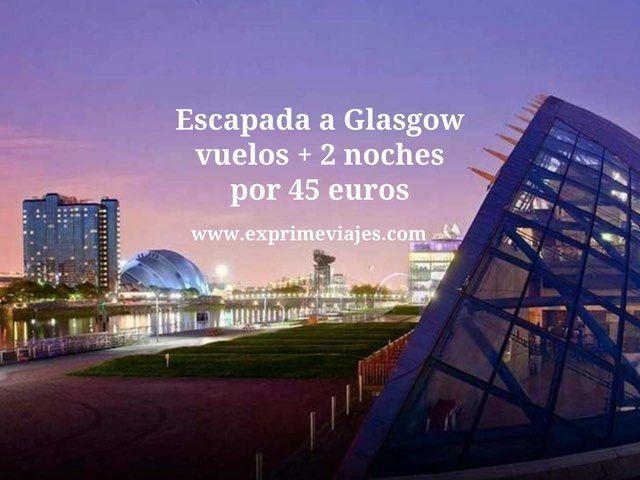 ESCAPADA A GLASGOW: VUELOS + 2 NOCHES POR 45EUROS