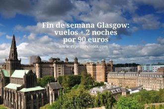 Fin de semana Glasgow vuelos + 2 noches por 90 euros