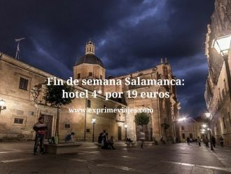 Fin de semana Salamanca hotel 4* por 19 euros