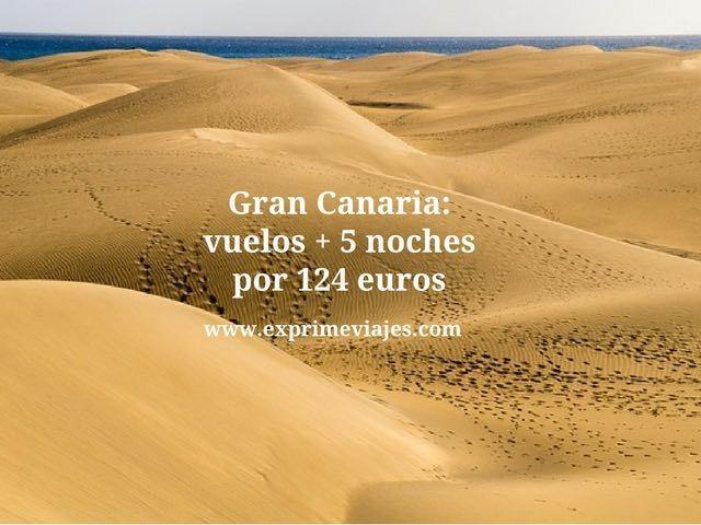 Gran Canaria vuelos + 5 noches por 124 euros