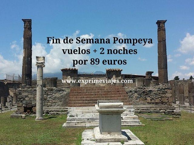 FIN DE SEMANA POMPEYA: VUELOS + 2 NOCHES POR 89EUROS