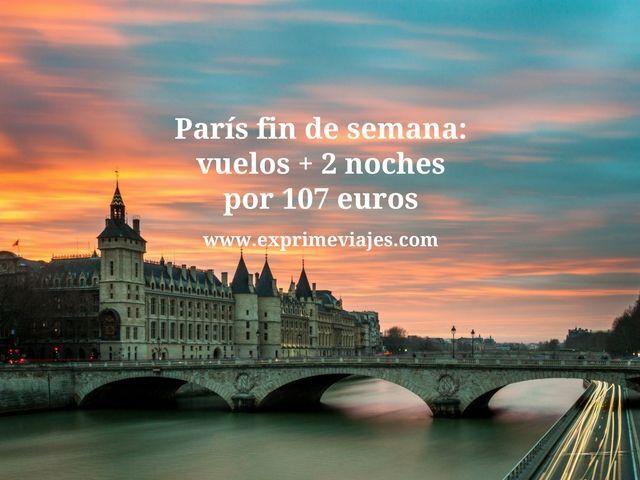 París fin de semana vuelos + 2 noches por 107 euros