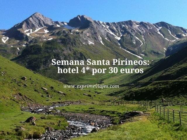 Semana Santa Pirineos hotel 4* por 30 euros