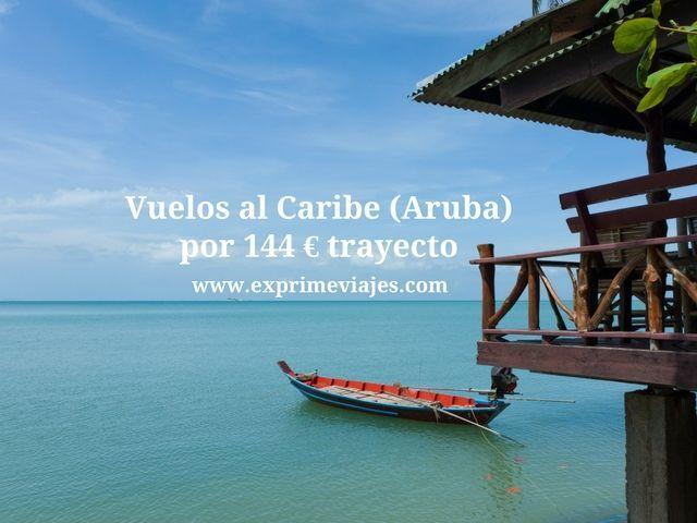aruba caribe vuelos 144 euros trayecto