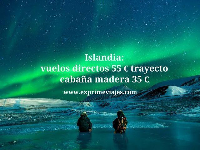 islandia vuelos directos 55 euros cabaña 35 euros