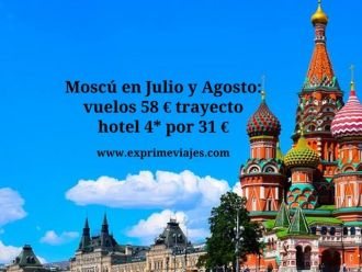 moscu julio y agosto vuelos 58 euros hotel 4*