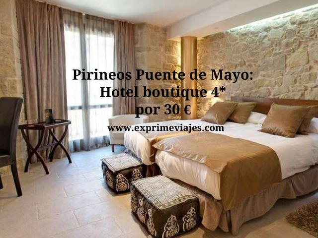 PUENTE DE MAYO PIRINEOS: HOTEL BOUTIQUE 4* POR 30EUROS
