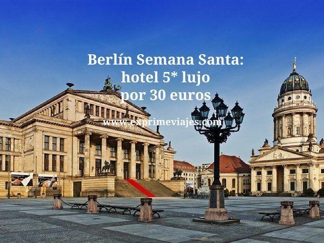 Berlín Semana Santa hotel 5* lujo por 30 euros
