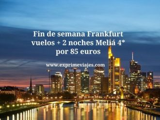 Fin de semana Frankfurt vuelos + 2 noches Meliá 4* por 85 euros
