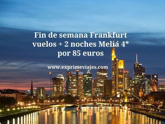 FIN DE SEMANA FRANKFURT: VUELOS + 2 NOCHES MELIA 4* POR 85EUROS
