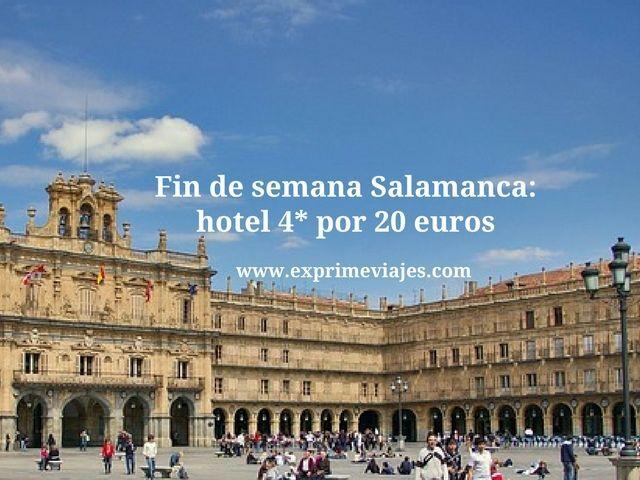Fin de semana Salamanca hotel 4* por 20 euros
