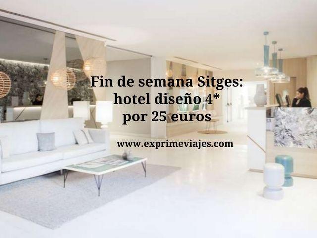 FIN DE SEMANA SITGES: HOTEL DISEÑO 4* POR 25EUROS