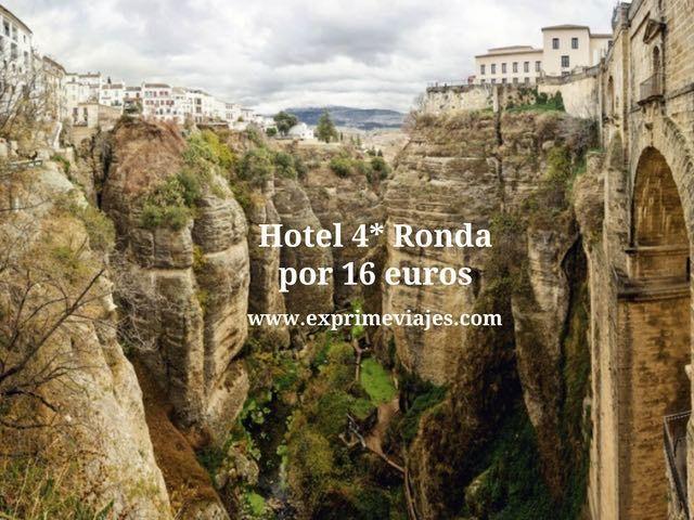 ¡WOW! HOTEL 4* RONDA POR 16EUROS
