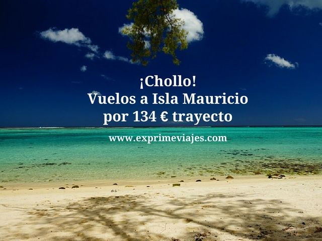 ¡CHOLLO! VUELOS A ISLA MAURICIO POR 134EUROS TRAYECTO