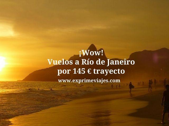 ¡WOW! VUELOS A RIO DE JANEIRO POR 145EUROS TRAYECTO