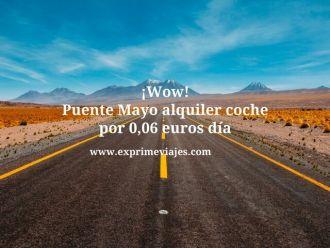 ¡Wow! puente mayo alquiler coche por 0,06 euros día