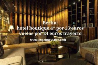 Berlín hotel boutique 4* por 25 euros, vuelos por 24 euros trayecto