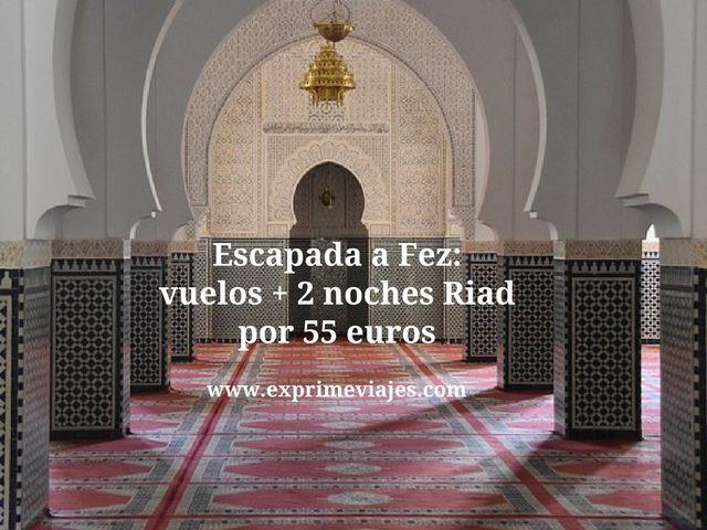ESCAPADA A FEZ: VUELOS + 2 NOCHES RIAD POR 55EUROS
