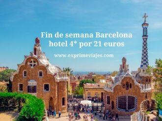 Fin de semana Barcelona hotel 4* por 21 euros