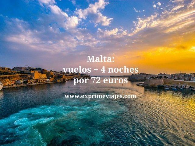 Malta vuelos + 4 noches por 72 euros