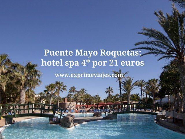 Puente Mayo Roquetas hotel spa 4* por 21 euros
