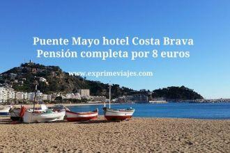 Puente Mayo hotel Costa Brava pensión completa por 8 euros
