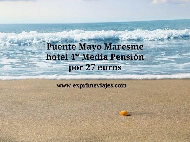 Puente mayo Maresme hotel 4* media pensión por 27 euros
