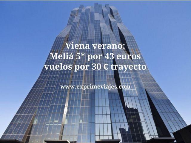 Viena verano Meliá 5* por 43 euros vuelos por 30 € trayecto