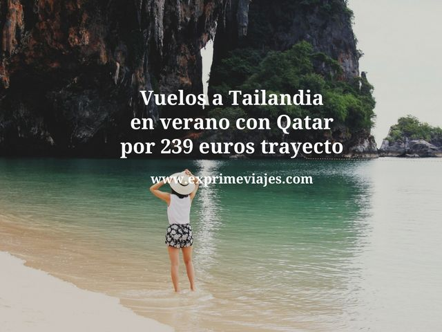 TAILANDIA EN VERANO: VUELOS 5* CON QATAR POR 239EUROS TRAYECTO
