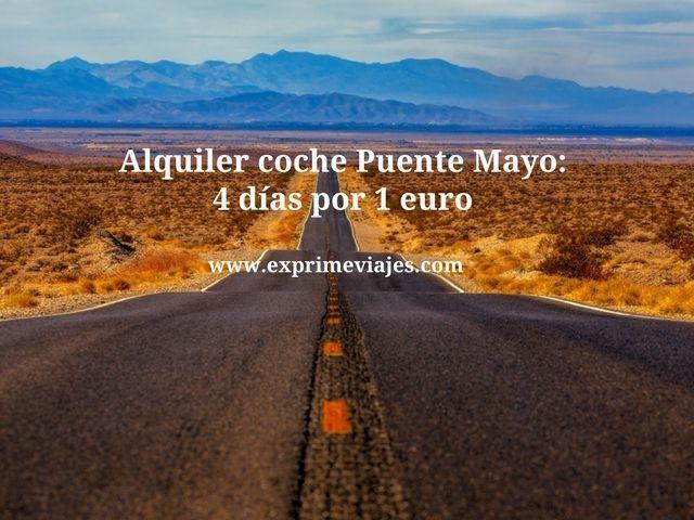 ALQUILER COCHE PUENTE MAYO: 4 DÍAS POR 1EURO