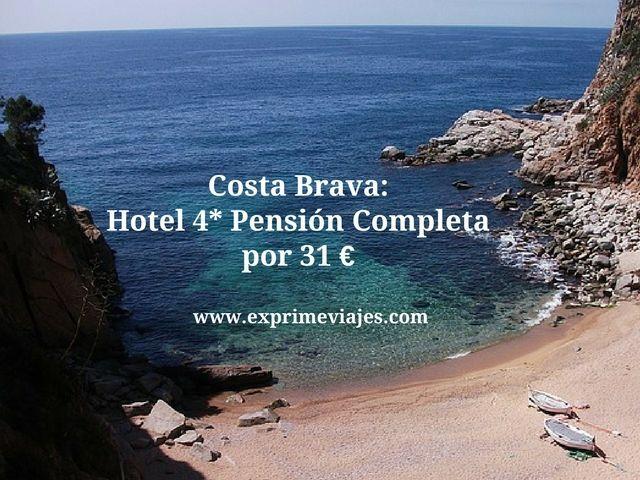 costa brava hotel 4* pensión completa 31 euros