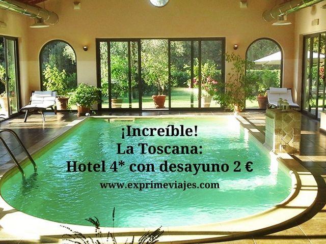 ¡INCREÍBLE! LA TOSCANA: HOTEL 4* CON DESAYUNO POR 2EUROS
