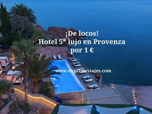 provenza hotel 5* lujo 1 euro