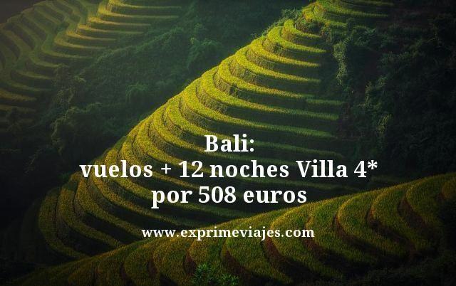 BALI: VUELOS + 12 NOCHES VILLA 4* POR 508EUROS