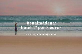 Benalmadena hotel 4 estrellas por 8 euros