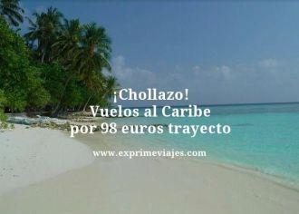 Chollazo vuelos al Caribe por 98 euros trayecto