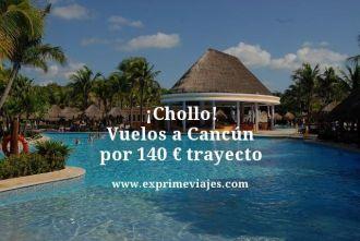 chollo vuelos cancun 140 euros trayecto