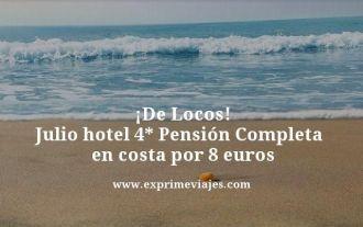de locos julio hotel 4* pension completa en costa por 8 euros