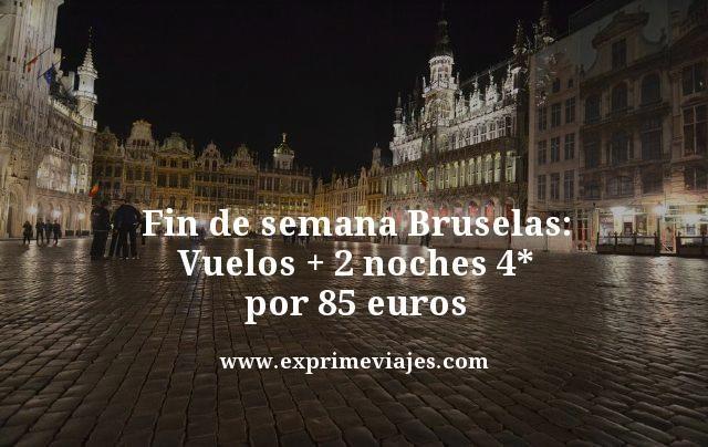 Fin de semana Bruselas: vuelos + 2 noches 4* por 85 euros
